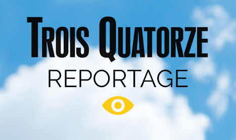 Reportage Trois-Quatorze